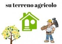 Costruire una casa su terreno agricolo